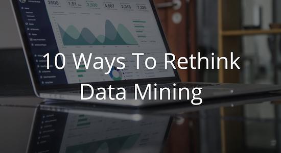 10 Ways to Rethink Data Mining