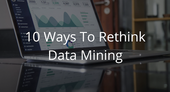 10 Ways to Rethink Data Mining