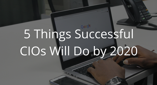 5 Things Successful CIOs will do by 2020